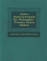 Eislers Handwörterbuch Der Philosophie - Primary Source Edition