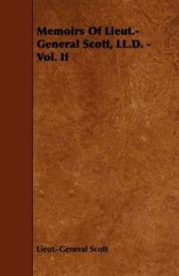 Memoirs of Lieut.-general Scott, Ll.d.