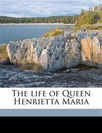 The life of Queen Henrietta Maria Volume 2