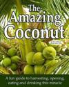 The Amazing Coconut: A Fun Guide to Harvesting, Opening, Eating and Drinking This Miracle