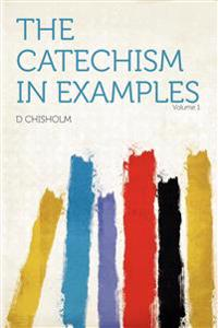 The Catechism in Examples Volume 1