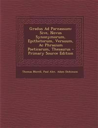 Gradus Ad Parnassum: Sive, Novus Synonymorum, Epithetorum, Versuum, Ac Phrasium Poeticarum, Thesaurus - Primary Source Edition