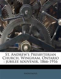 St. Andrew's Presbyterian Church, Wingham, Ontario : jubilee souvenir, 1866-1916