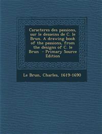 Caracteres des passions, sur le desseins de C. le Brun. A drawing book of the passions, from the designs of C. le Brun
