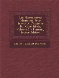 Les Historiettes: Memoires Pour Servir A L'Histoire Du Xviie Siecle, Volume 2 - Primary Source Edition