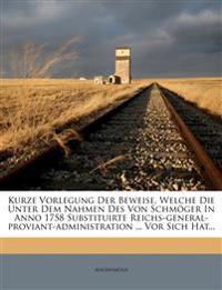 Kurze Vorlegung Der Beweise, Welche Die Unter Dem Nahmen Des Von Schmoger in Anno 1758 Substituirte Reichs-General-Proviant-Administration ... VOR Sic