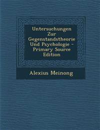 Untersuchungen Zur Gegenstandstheorie Und Psychologie - Primary Source Edition