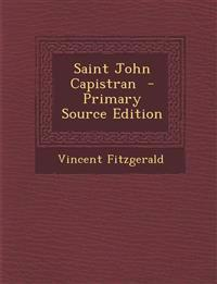 Saint John Capistran - Primary Source Edition