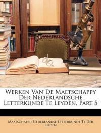 Werken Van De Maetschappy Der Nederlandsche Letterkunde Te Leyden, Part 5