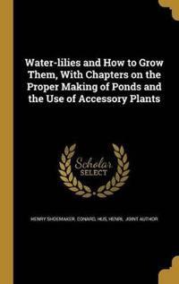 WATER-LILIES & HT GROW THEM W/