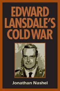 Edward Lansdale's Cold War