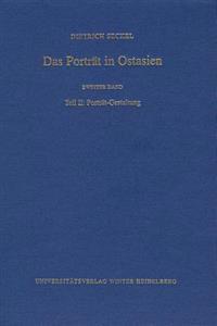 Das Portrat in Ostasien, Bd. 2, Teil II: Portrat-Gestaltung