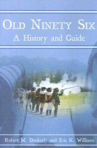 Old Ninety Six: A History and Guide