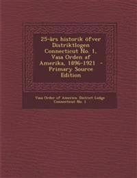 25-års historik öfver Distriktlogen Connecticut No. 1, Vasa Orden af Amerika, 1896-1921