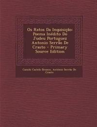 OS Ratos Da Inquisicao: Poema Inedito Do Judeu Portuguez Antonio Serrao de Crasto - Primary Source Edition