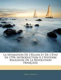 La Séparation De L'église Et De L'état En 1794: Introduction À L'histoire Religieuse De La Révolution Française