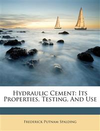 Hydraulic Cement: Its Properties, Testing, And Use