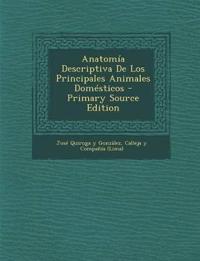 Anatomía Descriptiva De Los Principales Animales Domésticos - Primary Source Edition