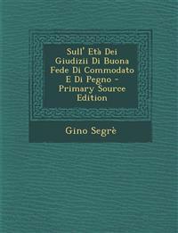 Sull' Eta Dei Giudizii Di Buona Fede Di Commodato E Di Pegno - Primary Source Edition