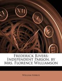 Frederick Rivers: Independent Parson. by Mrs. Florence Williamson