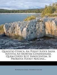 Quaestio Ethica: An Possit Iudex Salva Iustitia Ad Mortem Condemnare, Quem Certo Scit Innocentem, Si Probatus Fuerit Nocens...