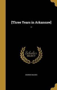 3 YEARS IN ARKANSAW