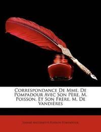 Correspondance de Mme. de Pompadour Avec Son Pre, M. Poisson, Et Son Frre, M. de Vandires