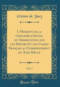 L'Hermite de la Chaussée-d'Antin, ou Observations sur les Moeurs Et les Usages Français au Commencement du Xixe Siècle, Vol. 3 (Classic Reprint)