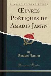 OEuvres Poétiques de Amadis Jamyn (Classic Reprint)