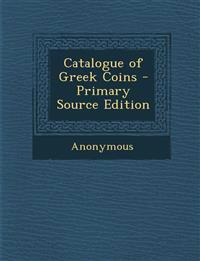 Catalogue of Greek Coins - Primary Source Edition