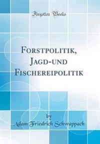 Forstpolitik, Jagd-und Fischereipolitik (Classic Reprint)