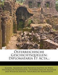 Österreichische Geschichtsquellen: Diplomataria Et Acta...