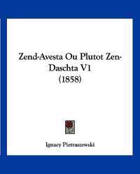 Zend-avesta Ou Plutot Zen-daschta