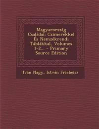 Magyarország Családai: Czimerekkel És Nemzékrendi Táblákkal, Volumes 1-2...