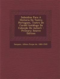 Subsidios Para a Historia Do Teatro Portugues, Teatro de Cordel (Catalogo Da Coleccao Do Autor); - Primary Source Edition