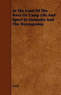 In the Land of the Bora or Camp Life and Sport in Dalmatia and the Herzegovina