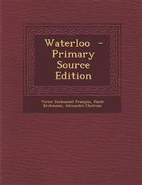 Waterloo - Primary Source Edition