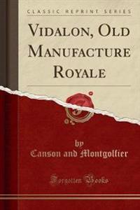 Vidalon, Old Manufacture Royale (Classic Reprint)