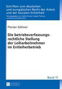 Die Betriebsverfassungsrechtliche Stellung Der Leiharbeitnehmer Im Entleiherbetrieb