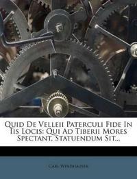 Quid De Velleii Paterculi Fide In Iis Locis: Qui Ad Tiberii Mores Spectant, Statuendum Sit...