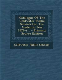 Catalogue Of The Coldwater Public Schools For The Academic Year 1876-7... - Primary Source Edition