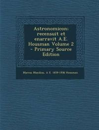 Astronomicon; Recensuit Et Enarravit A.E. Housman Volume 2 - Primary Source Edition