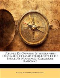 L'œuvre De Gavarni: Lithographies Originales Et Essais D'eau-Forte Et De Procédés Nouveaux : Catalogue Raisonn