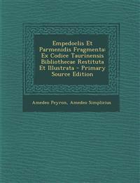 Empedoclis Et Parmenidis Fragmenta: Ex Codice Taurinensis Bibliothecae Restituta Et Illustrata