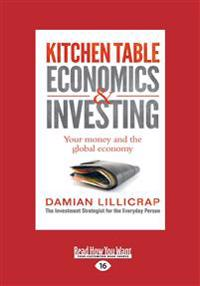 Kitchen Table Economics & Investing: Your Money And The Global Economy (Large Print 16pt)