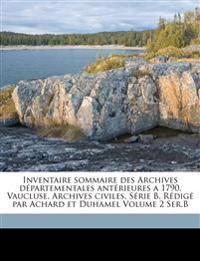 Inventaire sommaire des Archives départementales antérieures a 1790. Vaucluse. Archives civiles. Série B. Rédigé par Achard et Duhamel Volume 2 Ser.B
