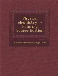 Physical Chemistry - Primary Source Edition