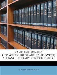 Kantiana. (Wald's Gedächtnisrede Auf Kant. [With] Anhang). Herausg. Von R. Reicke