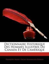 Dictionnaire Historique Des Hommes Illustres Du Canada Et de L'Amrique