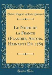 Le Nord de la France (Flandre, Artois, Hainaut) En 1789 (Classic Reprint)
